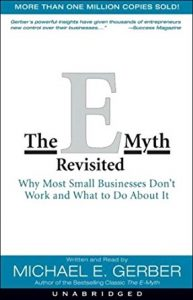 The E-Myth Revisited - Why Most Small Businesses Don't Work and What to Do About It by Michael E. Gerber